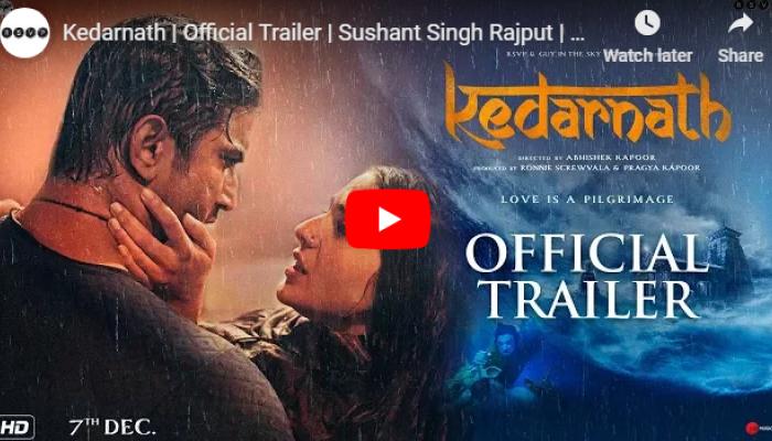 Kedarnath Trailer : ...म्हणून आला 'तो' महाप्रलय